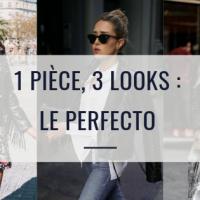 1 pièce, 3 looks : Le Perfecto !