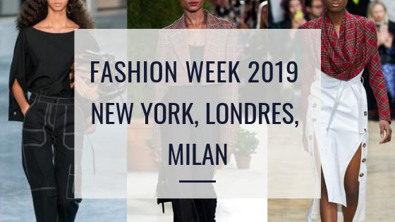 Fashion Week 2019 – New York, Londres, Milan!