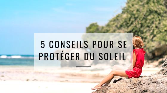 5 conseils pour se protéger dusoleil